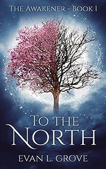 To the North  The Awakener Book 1