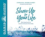 Show Up for Your Life: What the girl you'll be tomorrow wants you to know today: Library Edition: PDF included on the final disc