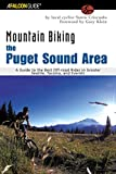 Mountain Biking the Puget Sound Area: A Guide to the Best Off-Road Rides in Greater Seattle, Tacoma, and Everett (Regional Mountain Biking Series)