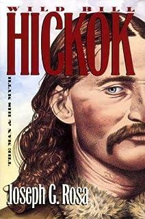 Wild Bill Hickok: The Man and His Myth