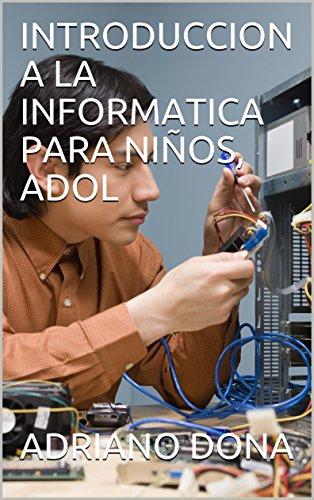 INTRODUCCION A LA INFORMATICA PARA NIÑOS, ADOL