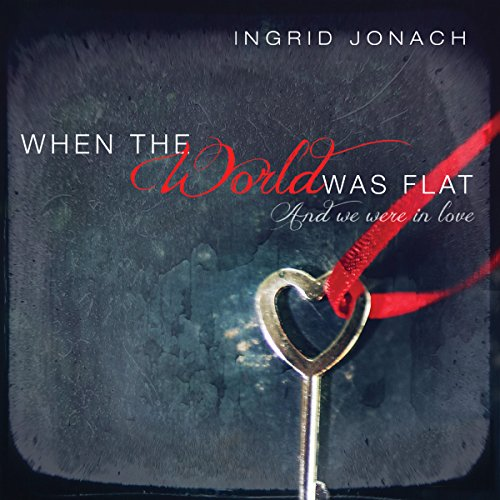 When the World was Flat (And We Were in Love) audiobook cover art