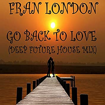 Go Back to Love (Deep Future House MIx)