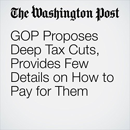 GOP Proposes Deep Tax Cuts, Provides Few Details on How to Pay for Them copertina