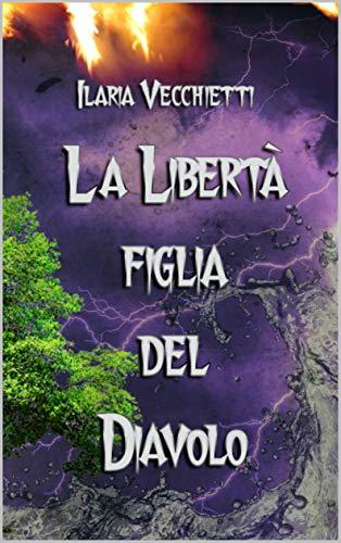 La Libertà figlia del Diavolo eBook: Vecchietti, Ilaria: Amazon.it: Kindle  Store