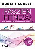 Faszien-Fitness – erweiterte und überarbeitete Ausgabe: Vital, elastisch, dynamisch in Alltag und Sport (German...