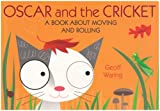 Oscar and the Cricket: A Book About Moving and Rolling
