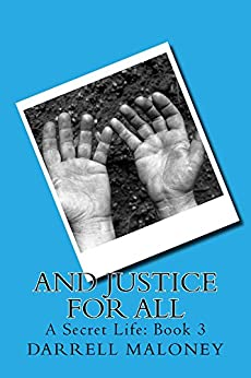 And Justice For All: A Secret Life: Book 3 by [Darrell Maloney]