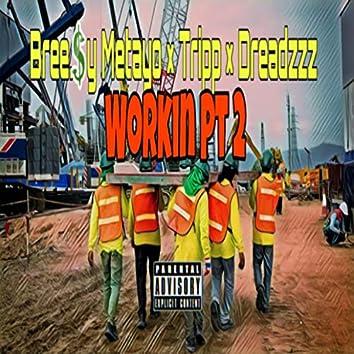 Workin' Pt. 2 (feat. Bree$y, Metayo & Tripp)