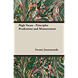 High Vacua - Principles Prodcution and Measurement