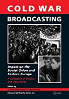 Cold War Broadcasting: Impact on the Soviet Union and Eastern Europe, A Collection of Studies and Documents