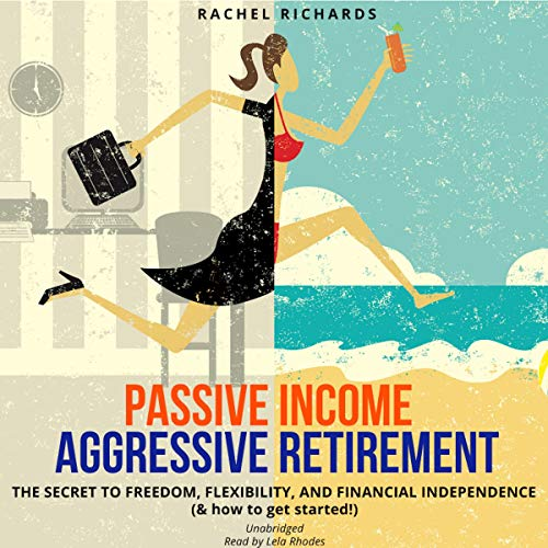 Passive Income, Aggressive Retirement audiobook cover art