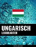 Ungarisch Lernkarten: 800 wichtige Ungarisch-Deutsch und Deutsch-Ungarisch Flashcards