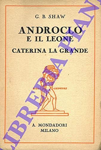 Androclo e il leone. Un prologo e due atti. Caterina La Grande. Quattro atti. Traduzione - unica autorizzata - di Antonio Agresti.