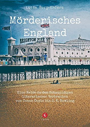Mörderisches England: Eine Reise zu den Schauplätzen literarischer Verbrechen von Conan Doyle bis J. K. Rowling (CORSO)