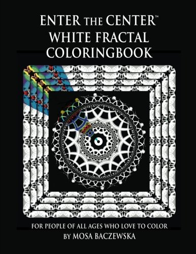 Enter the Center White Fractal Coloringbook: For People of All Ages Who Love to Color: 2