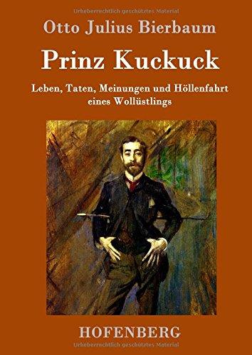 Prinz Kuckuck: Leben, Taten, Meinungen und Höllenfahrt eines Wollüstlings