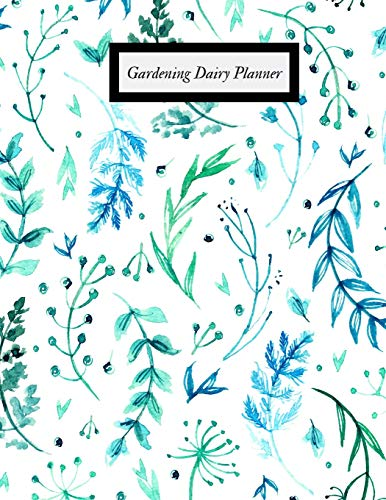 Gardening Diary Planner: Gardening Dairy & Calendar - Daily, Weekly & Monthly Planner - Garden Log Book - Seasonal Gardeners Guide with Record & ... for Floriculture, Horticultures & many more