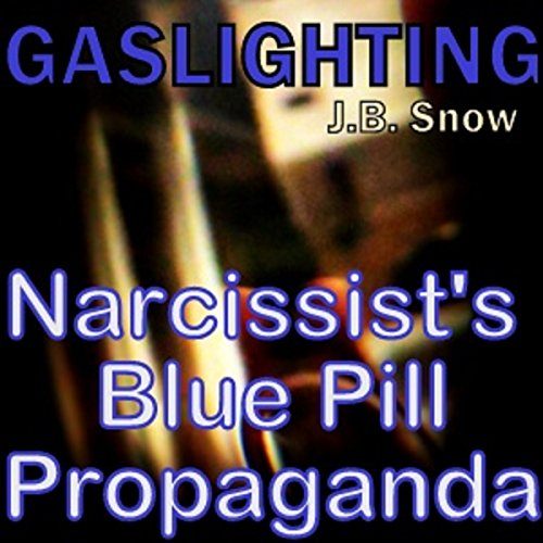 Gaslighting: Narcissist's Blue Pill Propaganda audiobook cover art