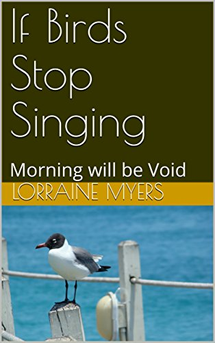 Book: If Birds Stop Singing - Morning will be Void by Lorraine Myers