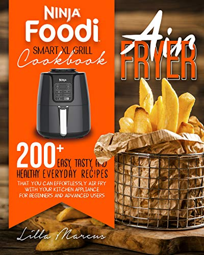 NINJA FOODI SMART XL GRILL COOKBOOK: AIRFRYER: 200+ DELICIOUS AND EASY NINJA FOODI SMART XL GRILL RECIPES TO AIRFRY (English Edition)
