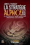 La Stratégie Alpha : le plan ultime de self-défense financier pour l'investisseur et le petit épargnant (Guides Pratiques C&R)