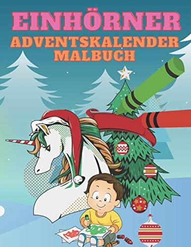 Einhörner Adventskalender Malbuch: Malbuch Mit 24 Einhörner in Weihnachtsstimmung Zum Ausmalen - Adventskalender Buch Und Einhorn Malbuch | Ein Mitmach-Malbuch Für Kinder Von 4-8 Jahren