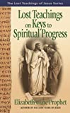 Lost Teachings on Keys to Spiritual Progress (The Lost Teachings of Jesus Book...