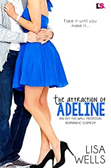 The Attraction of Adeline (Off-the-Wall-Proposal Book 2) by [Lisa Wells]
