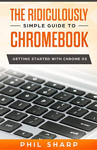 The Ridiculously Simple Guide to Chromebook: Getting Started With Chrome OS