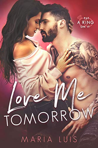 Love Me Tomorrow (Put A Ring On It Book 3)