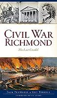 Civil War Richmond: The Last Citadel (Brief History)