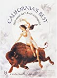 California's Best: Old West Art and Antiques (A Schiffer Book for Collectors) - Brad &. Brian Witherell