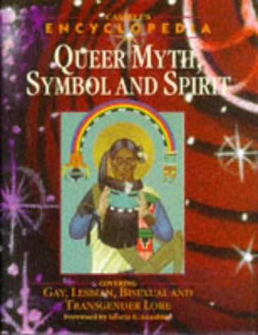 Cassell's Encyclopedia of Queer Myth, Symbol, and Spirit: Gay, Lesbian, Bisexual, and Transgender Lore (Cassell Sexual Politics)