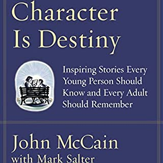 Character Is Destiny     Inspiring Stories Every Young Person Should Know and Every Adult Should Remember              By:                                                                                                                                 John McCain,                                                                                        Mark Salter                               Narrated by:                                                                                                                                 Arthur Morey                      Length: 14 hrs and 4 mins     84 ratings     Overall 4.0
