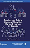 Teachers as Tutors: Shadow Education Market Dynamics in Georgia (CERC Studies in Comparative Education (34))