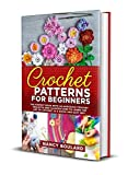 Crochet Patterns for Beginners: The Newest Book With 40 Gorgeous Crochet Projects And Illustrations To Learn The Art Of Crochet In A Quick And Easy Way