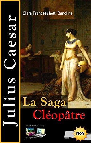 La Saga Cléopâtre Julius Caesar No 9 (French Edition)