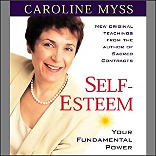 Self-Esteem     Your Fundamental Power              By:                                                                                                                                 Caroline Myss                               Narrated by:                                                                                                                                 Caroline Myss                      Length: 4 hrs and 43 mins     86 ratings     Overall 4.6