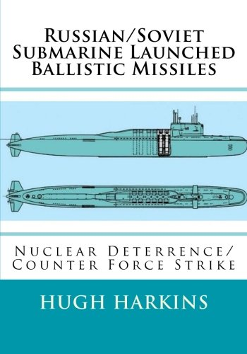 Russian/Soviet  Submarine Launched Ballistic Missiles: Nuclear Deterrence/Counter Force Strike