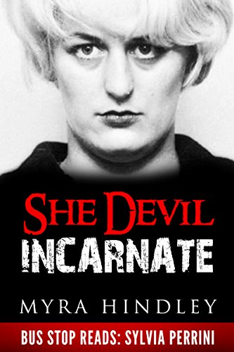 SHE DEVIL INCARNATE: MYRA HINDLEY (BUS-STOP READS Book 38) (English Edition)
