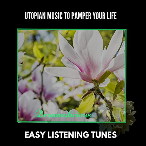 Utopian Music To Pamper Your LIfe - Easy Listening Tunes