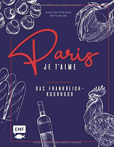Paris – Je t'aime – Das Frankreich-Kochbuch: 100 authentische Rezepte von Coq au vin bis Crêpe suzette: Das Reisekochbuch für alle Paris-Fans: 100 ... Das Reisekochbuch fr alle Paris-Fans