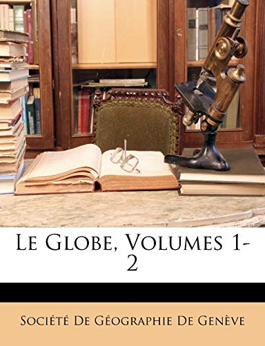 Le Globe, Volumes 1-2 (French Edition)