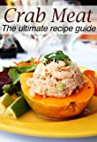 Crab Meat :The Ultimate Recipe Guide - Over 30 Delicious & Best Selling Recipes Kindle Edition by Susan Hewsten (Author), Encore Books (Author)