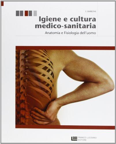 Igiene e cultura medico-sanitaria. Per le Scuole superiori. Con espansione online. Anatomia e fisiologia dell'uomo (Vol. 1)