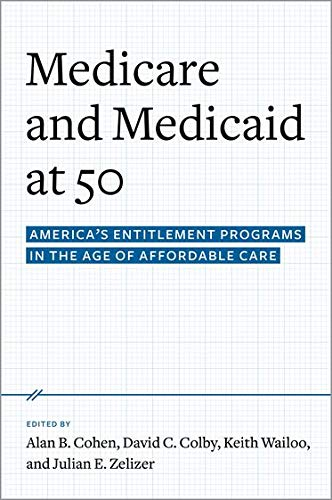 Compare Textbook Prices for Medicare and Medicaid at 50: America's Entitlement Programs in the Age of Affordable Care 1 Edition ISBN 9780190231545 by Cohen, Alan B.,Colby, David C.,Wailoo, Keith A.,Zelizer, Julian E.