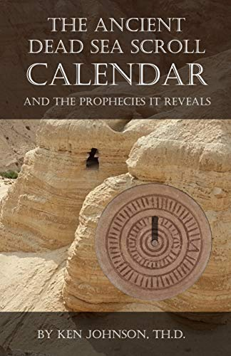 The Ancient Dead Sea Scroll Calendar: AND THE PROPHECIES IT REVEALS (English Edition)