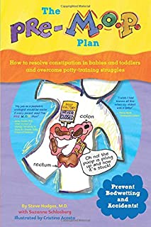 The Pre-M. O. P. Plan: How to Resolve Constipation in Babies and Toddlers and Overcome Potty-Training Struggles