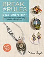 Break the Rules Bead Embroidery: 22 Jewelry Projects Featuring Innovative Materials (Bead Inspirations)
